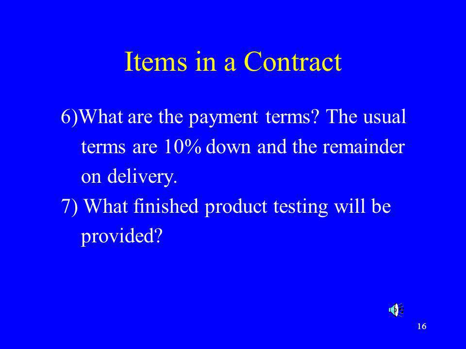 Items in a Contract 6)What are the payment terms The usual