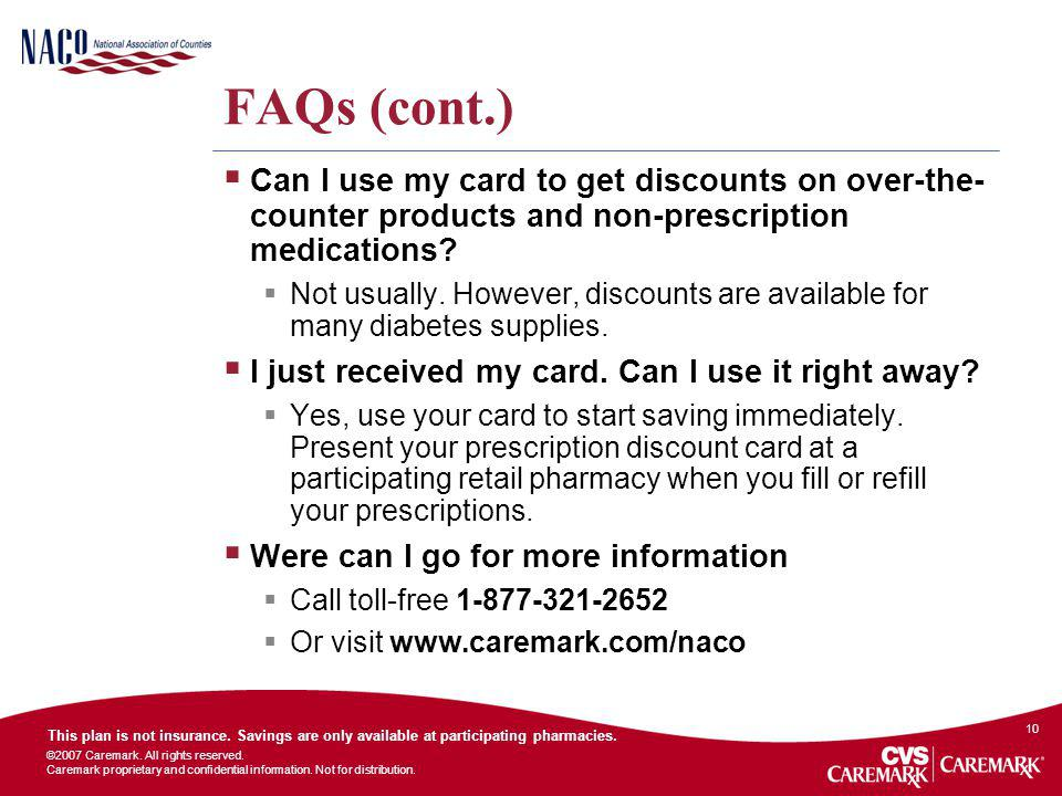 FAQs (cont.) Can I use my card to get discounts on over-the-counter products and non-prescription medications