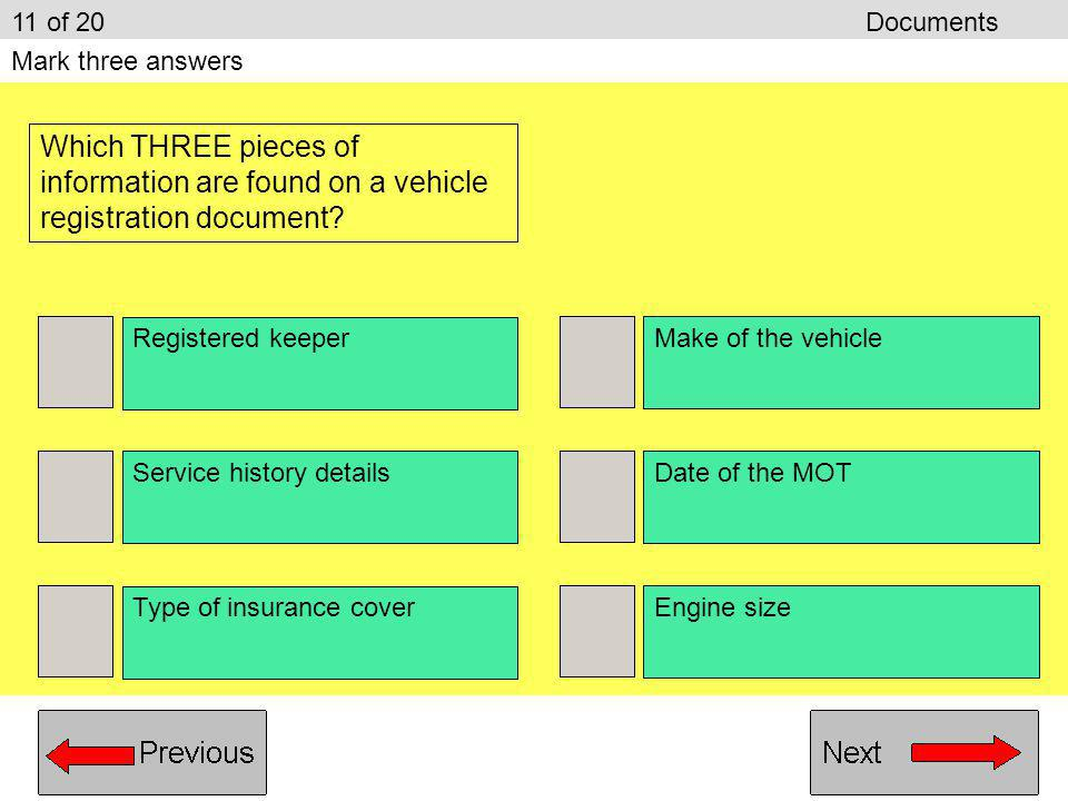 11 of 20 Documents Mark three answers. Which THREE pieces of information are found on a vehicle registration document