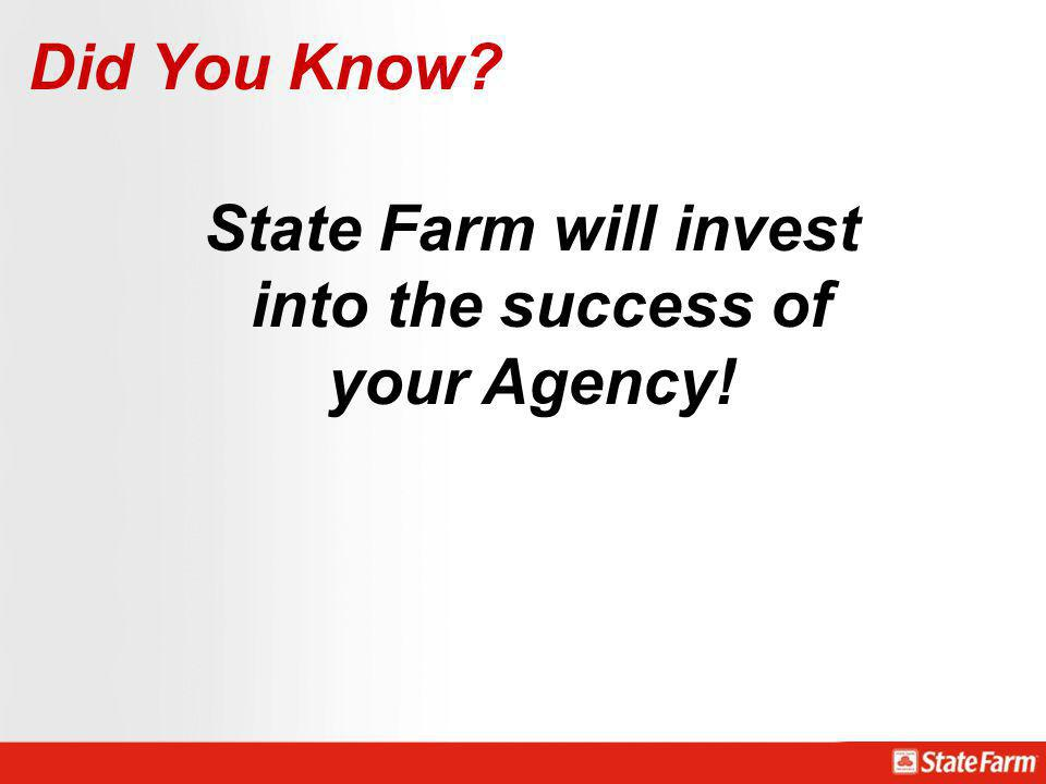 State Farm will invest into the success of your Agency!