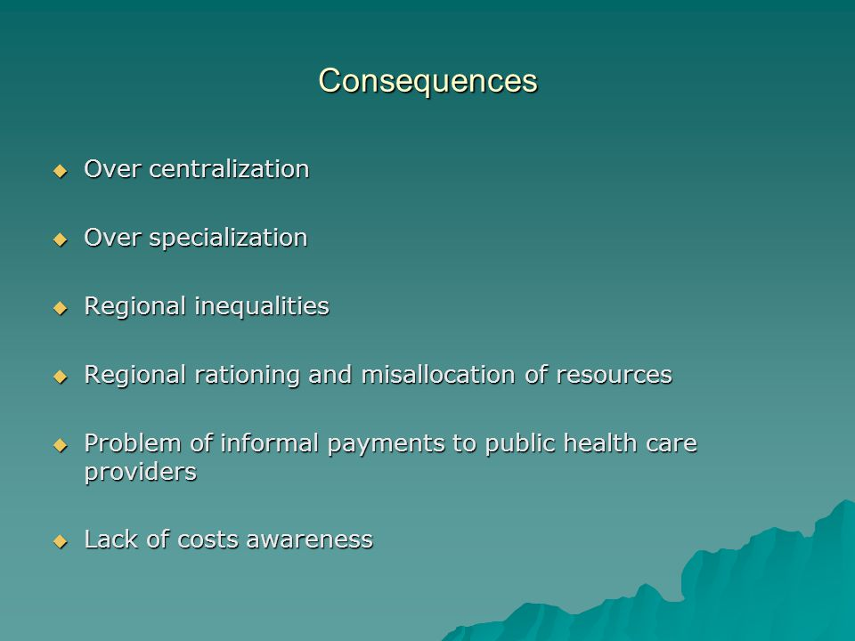 Consequences Over centralization Over specialization