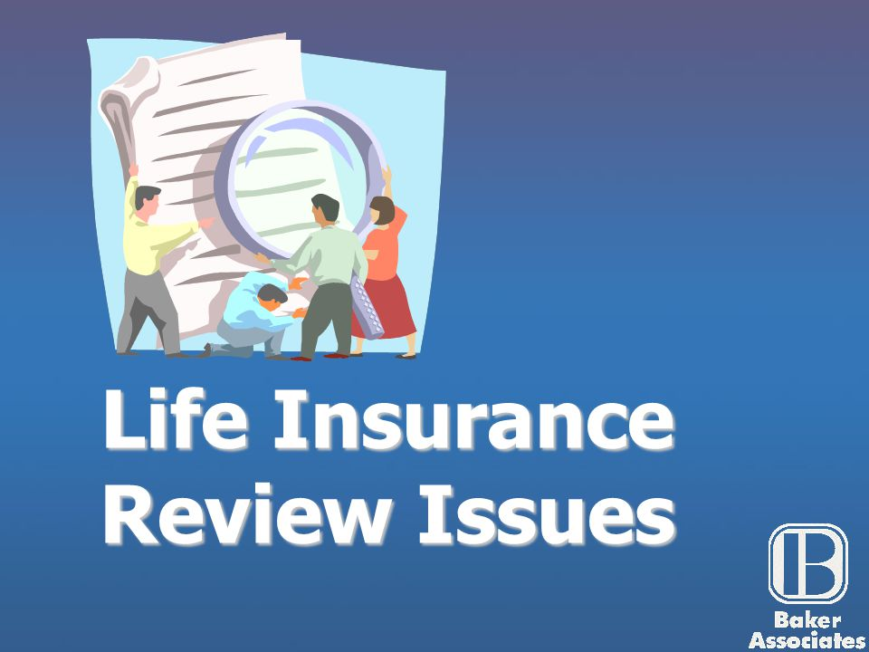 Life Insurance Review Issues