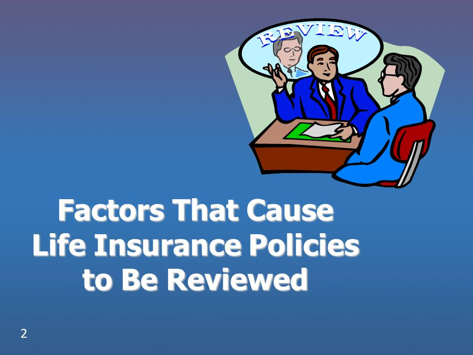 Factors That Cause Life Insurance Policies to Be Reviewed