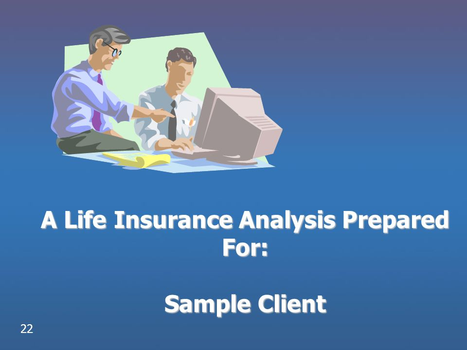 A Life Insurance Analysis Prepared For: Sample Client