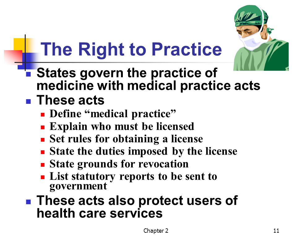 The Right to Practice States govern the practice of medicine with medical practice acts. These acts.