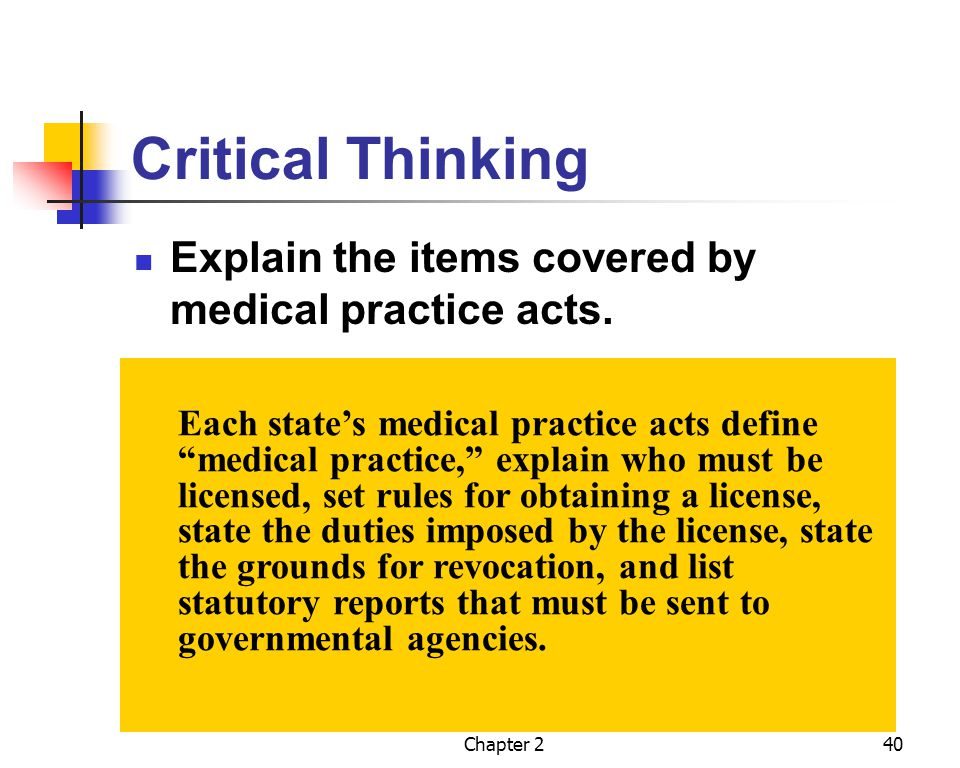Critical Thinking Explain the items covered by medical practice acts.
