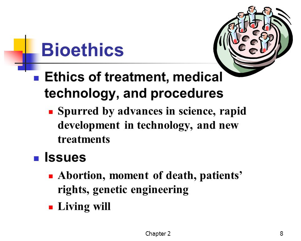 Bioethics Ethics of treatment, medical technology, and procedures