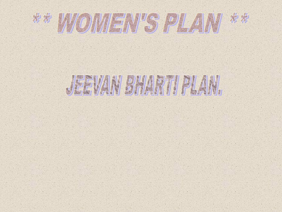 ** WOMEN S PLAN ** JEEVAN BHARTI PLAN.
