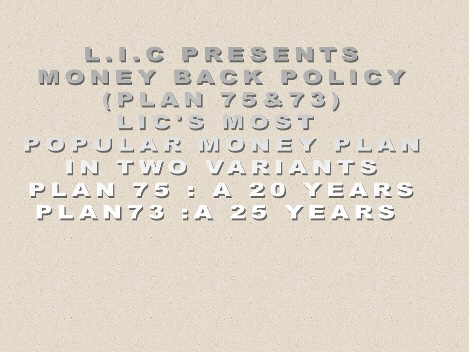 L.I.C PRESENTS MONEY BACK POLICY. (PLAN 75&73) LIC S MOST. POPULAR MONEY PLAN. IN TWO VARIANTS.