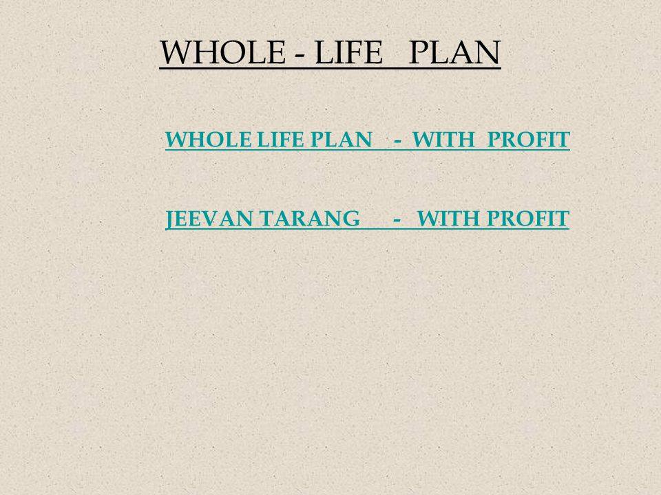 WHOLE - LIFE PLAN WHOLE LIFE PLAN - WITH PROFIT