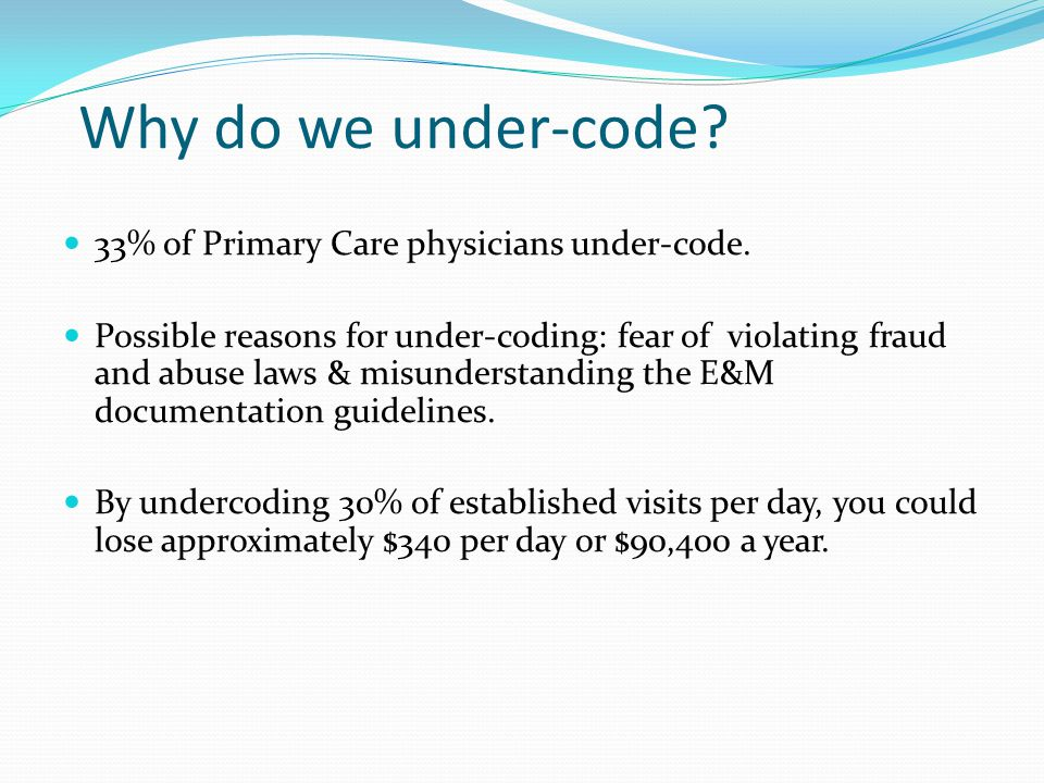 Why do we under-code 33% of Primary Care physicians under-code.