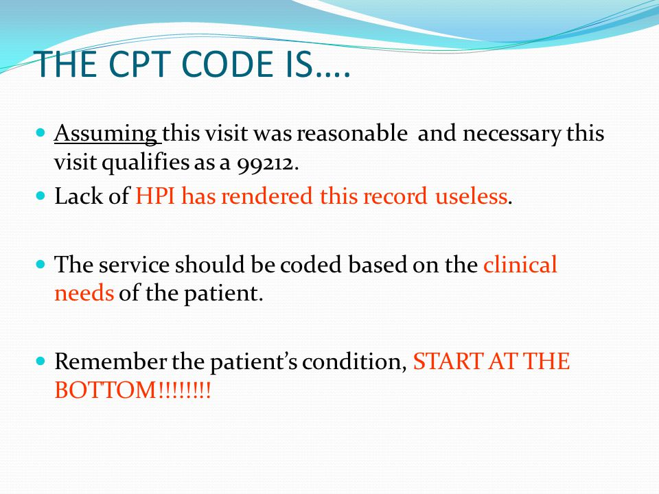 THE CPT CODE IS…. Assuming this visit was reasonable and necessary this visit qualifies as a 99212.