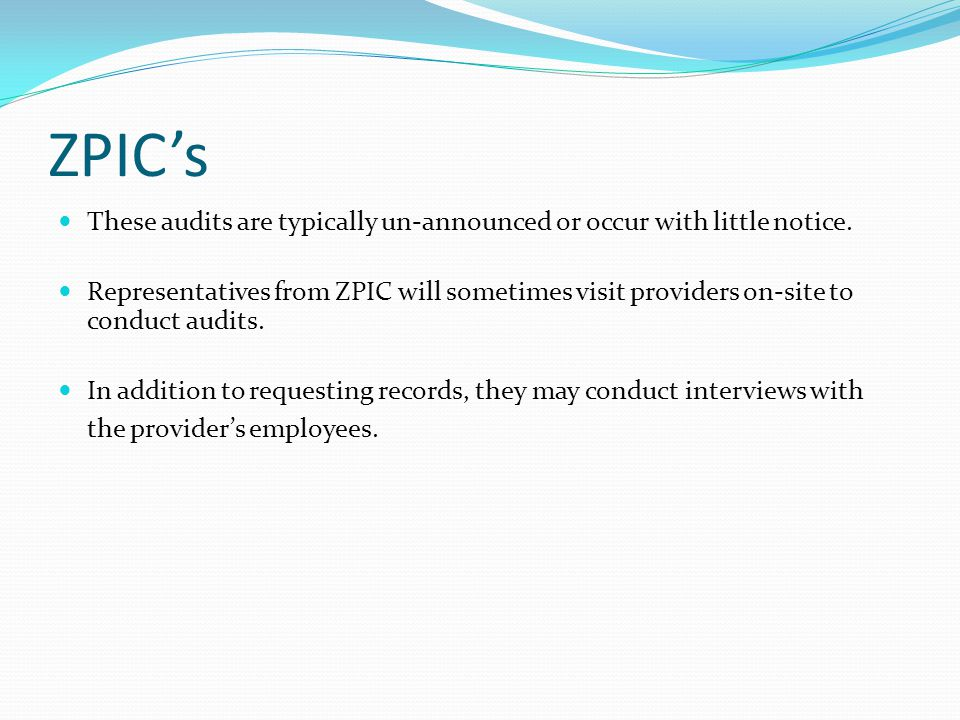 ZPIC's These audits are typically un-announced or occur with little notice.
