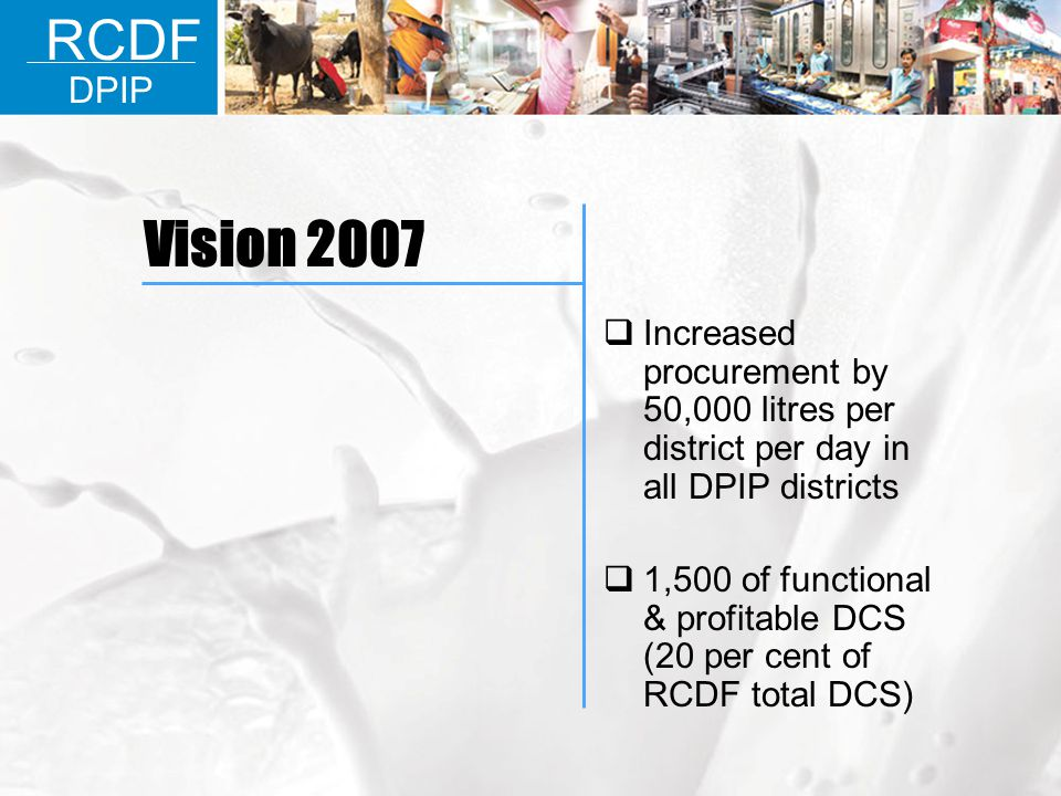 RCDF DPIP. Vision 2007. Increased procurement by 50,000 litres per district per day in all DPIP districts.