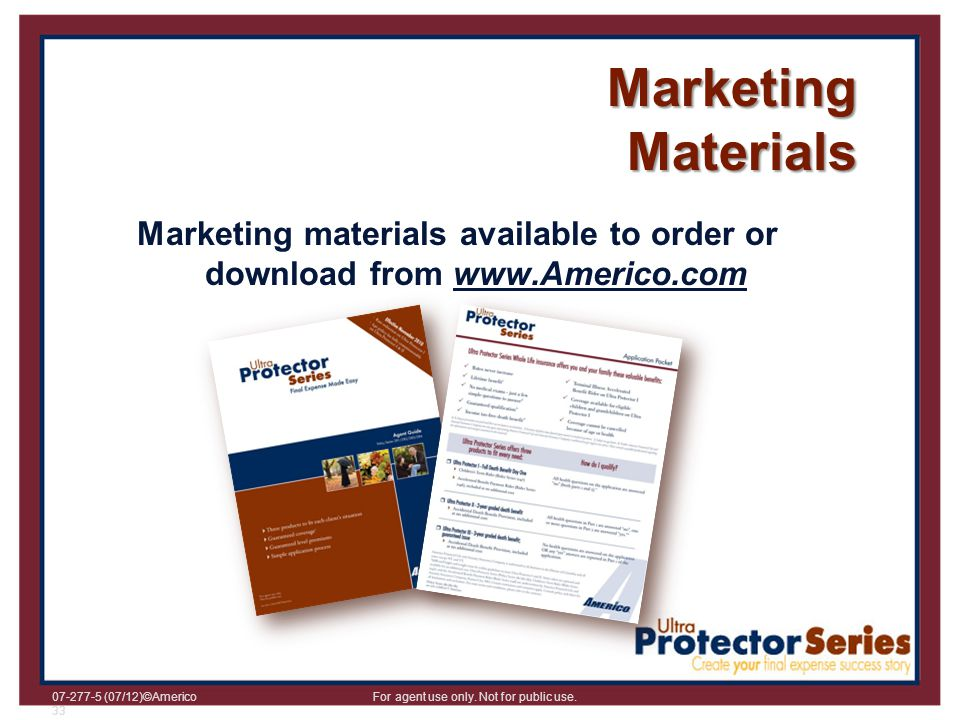 Marketing Materials Marketing materials available to order or download from www.Americo.com