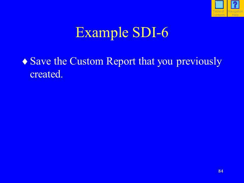 Example SDI-6 Save the Custom Report that you previously created. 84