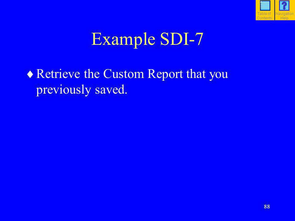 Example SDI-7 Retrieve the Custom Report that you previously saved. 88