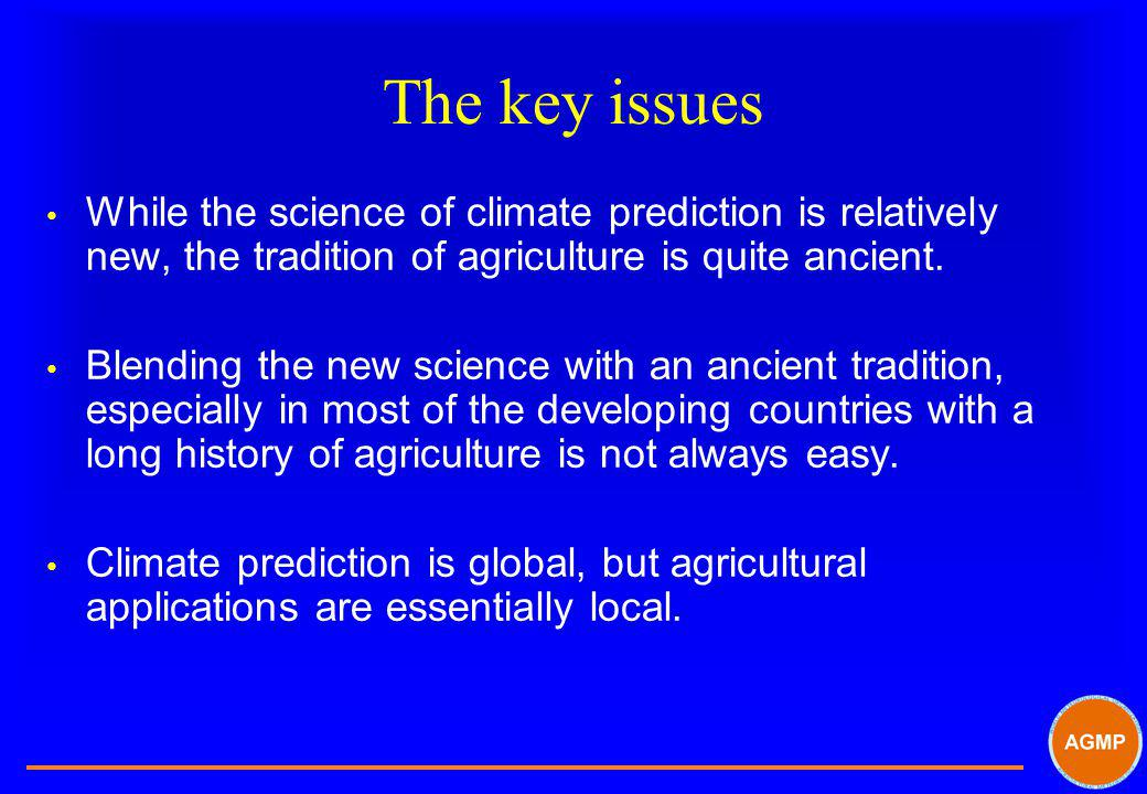 The key issues While the science of climate prediction is relatively new, the tradition of agriculture is quite ancient.