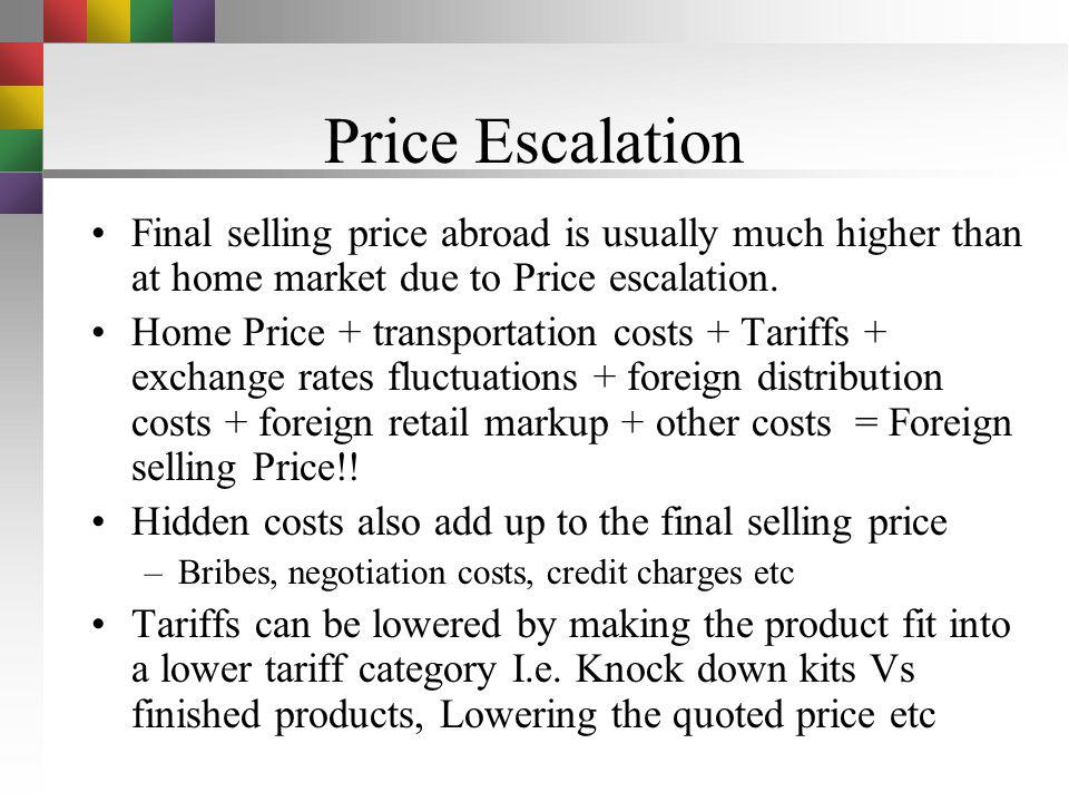 Price Escalation Final selling price abroad is usually much higher than at home market due to Price escalation.