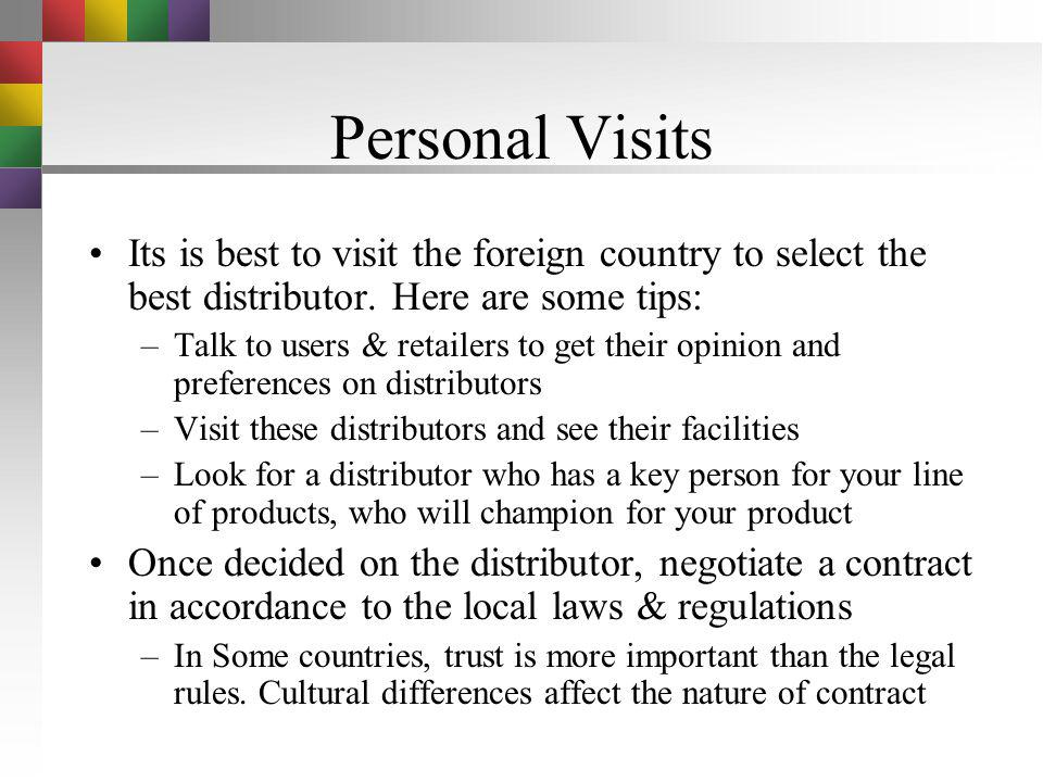 Personal Visits Its is best to visit the foreign country to select the best distributor. Here are some tips: