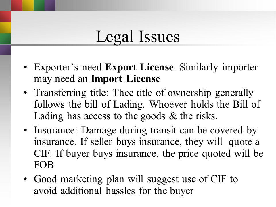 Legal Issues Exporter's need Export License. Similarly importer may need an Import License.