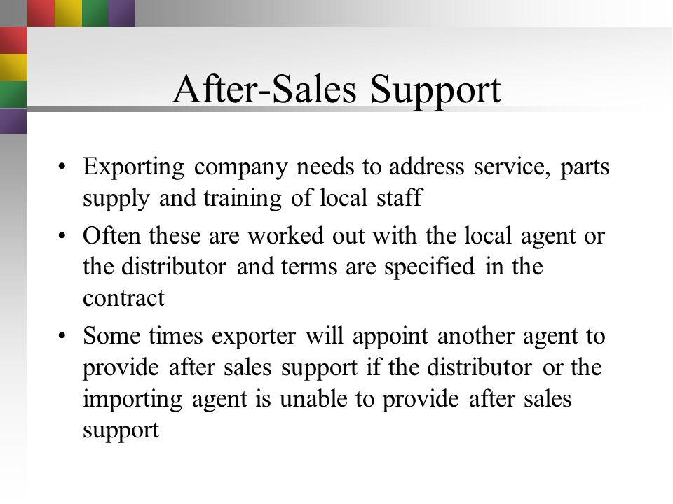 After-Sales Support Exporting company needs to address service, parts supply and training of local staff.