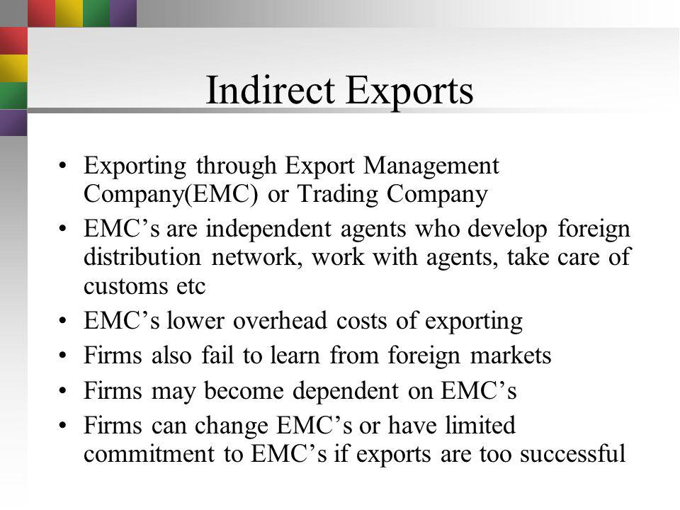Indirect Exports Exporting through Export Management Company(EMC) or Trading Company.