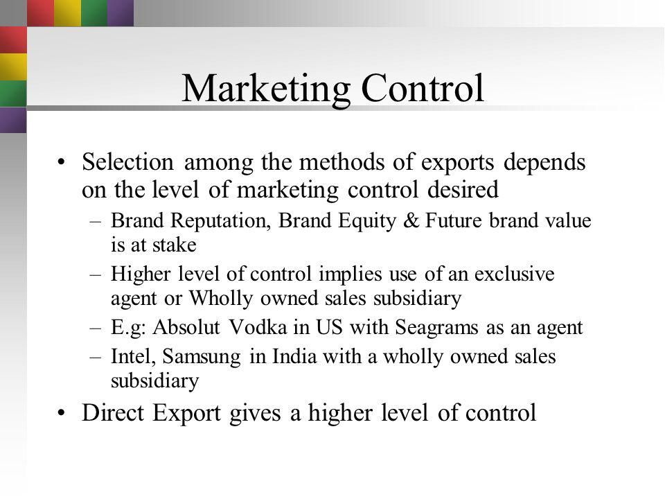 Marketing Control Selection among the methods of exports depends on the level of marketing control desired.