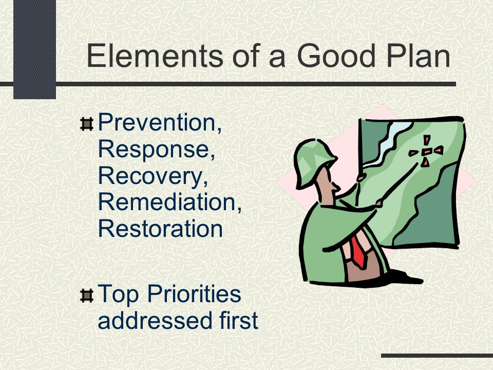 * 07/16/96. Elements of a Good Plan. Prevention, Response, Recovery, Remediation, Restoration. Top Priorities addressed first.