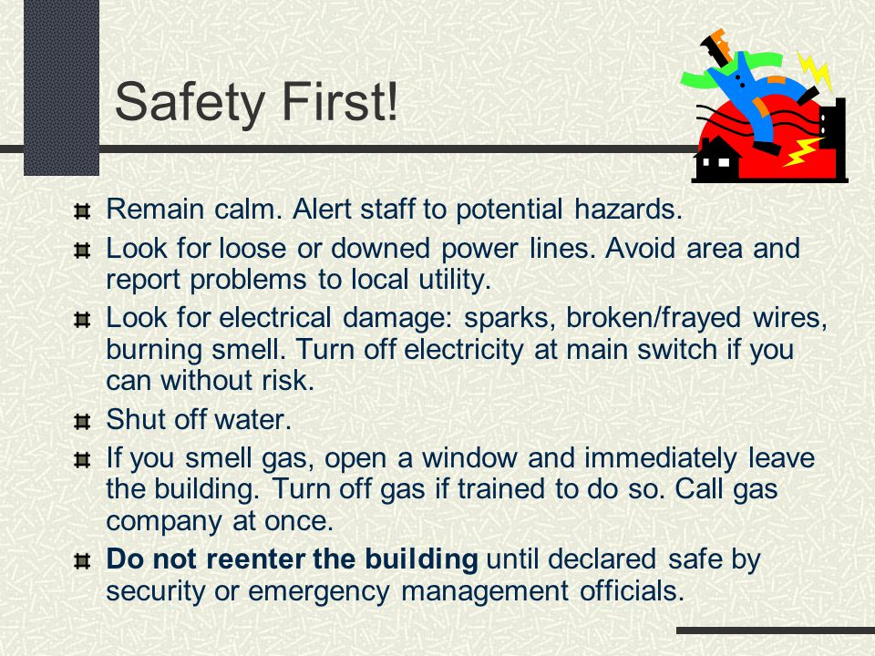 Safety First! Remain calm. Alert staff to potential hazards.