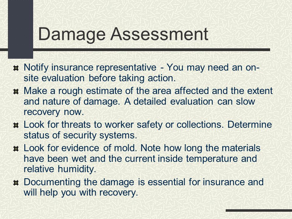 Damage Assessment Notify insurance representative - You may need an on-site evaluation before taking action.