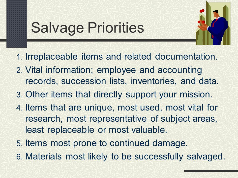 Salvage Priorities Irreplaceable items and related documentation.