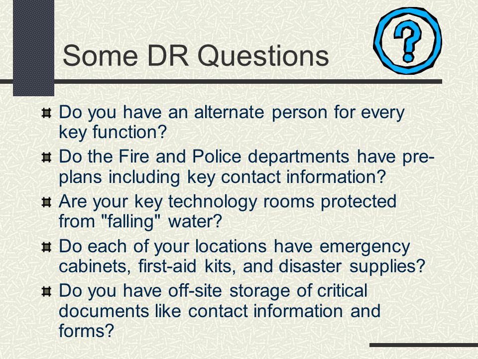 Some DR Questions Do you have an alternate person for every key function