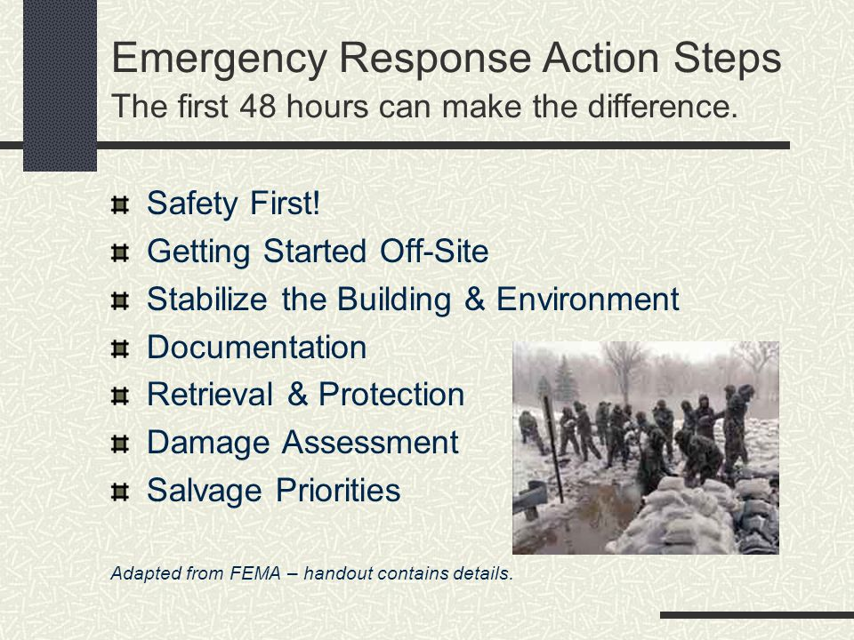 * 07/16/96. Emergency Response Action Steps The first 48 hours can make the difference. Safety First!