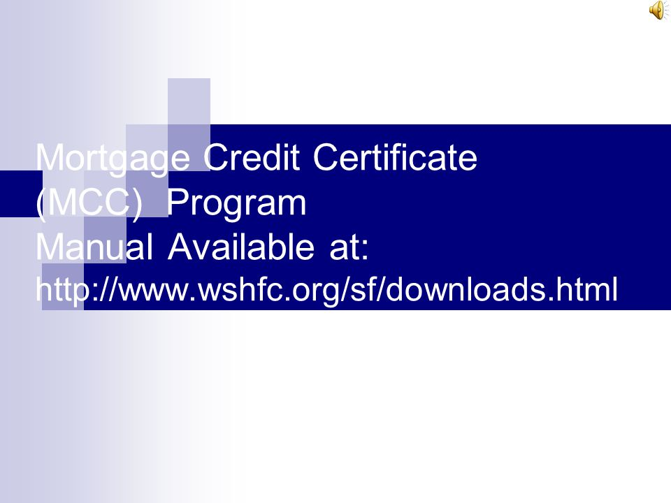Mortgage Credit Certificate (MCC) Program Manual Available at: http://www.wshfc.org/sf/downloads.html