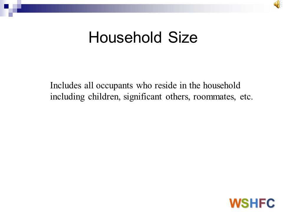 Household Size Includes all occupants who reside in the household including children, significant others, roommates, etc.