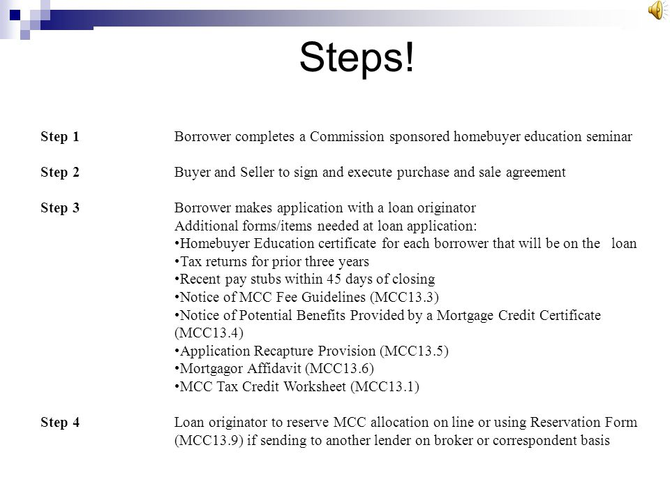 Steps! Step 1 Borrower completes a Commission sponsored homebuyer education seminar.