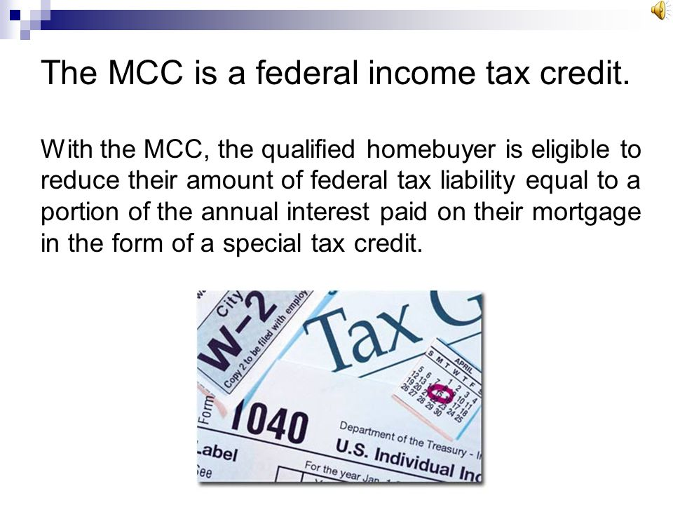 The MCC is a federal income tax credit