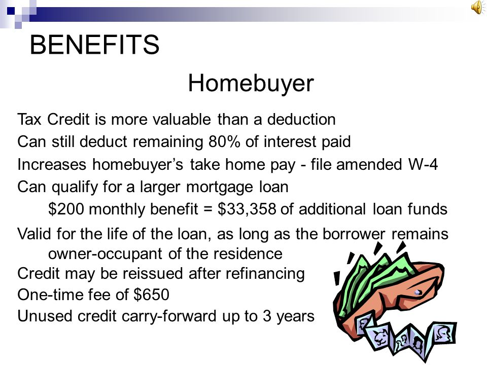 BENEFITS Homebuyer Tax Credit is more valuable than a deduction