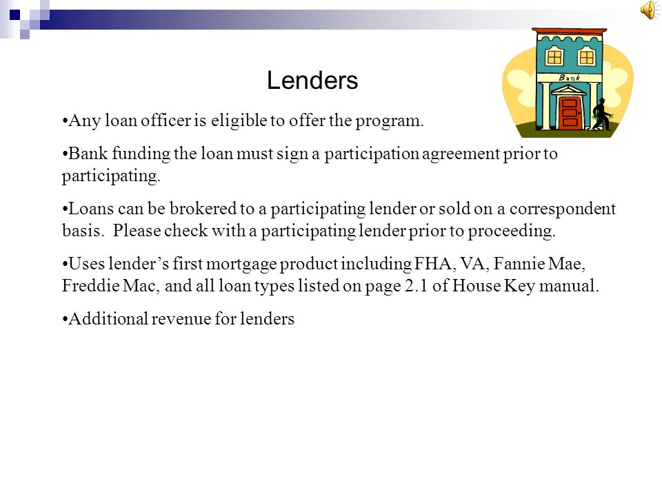 Lenders Any loan officer is eligible to offer the program.