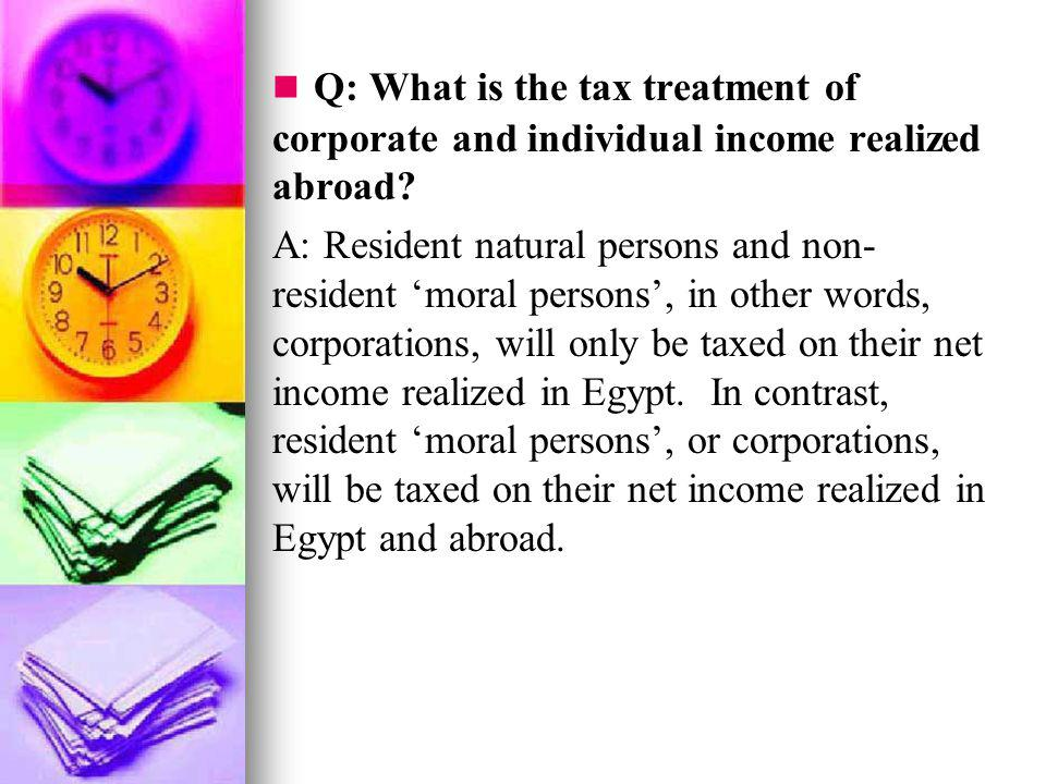 Q: What is the tax treatment of corporate and individual income realized abroad