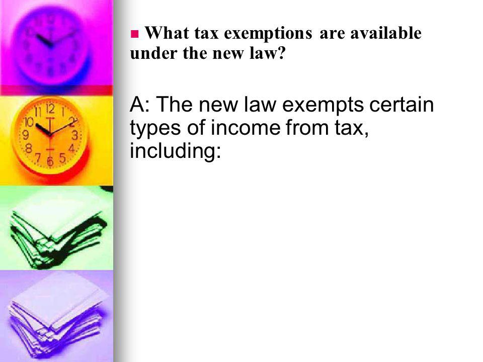 A: The new law exempts certain types of income from tax, including: