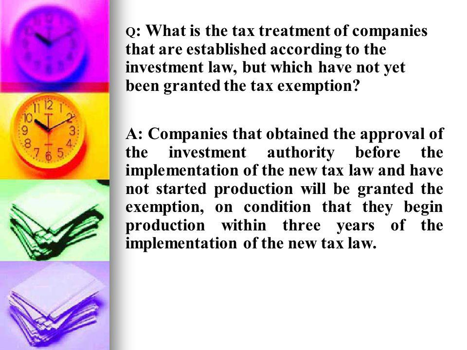 Q: What is the tax treatment of companies that are established according to the investment law, but which have not yet been granted the tax exemption