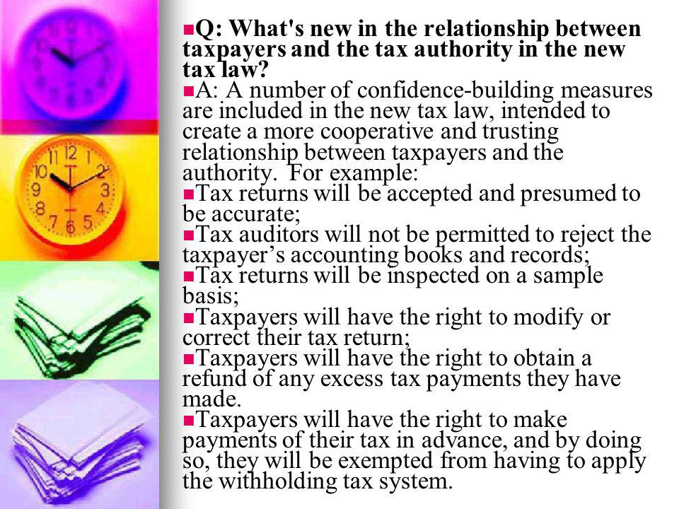 Q: What s new in the relationship between taxpayers and the tax authority in the new tax law
