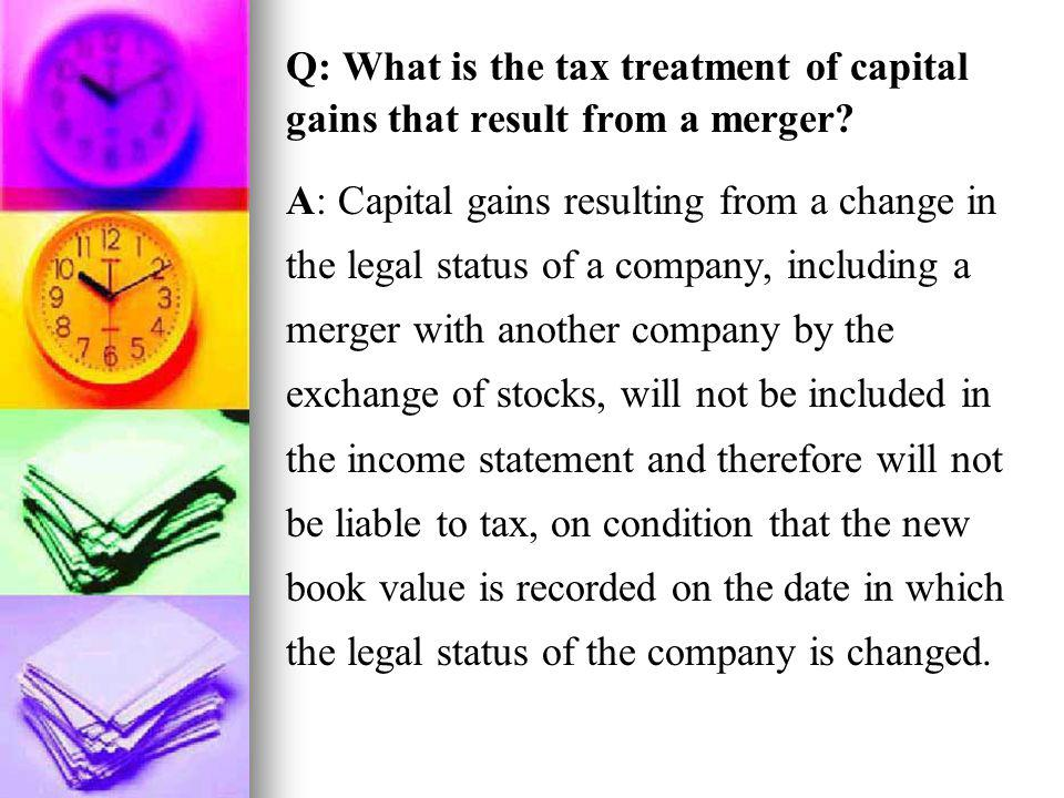 Q: What is the tax treatment of capital gains that result from a merger
