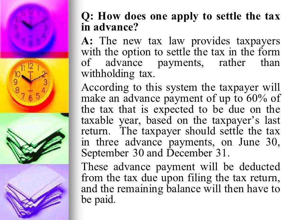 Q: How does one apply to settle the tax in advance