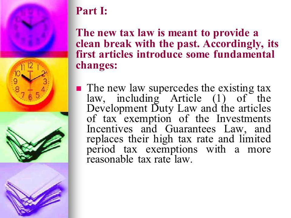 Part I: The new tax law is meant to provide a clean break with the past. Accordingly, its first articles introduce some fundamental changes: