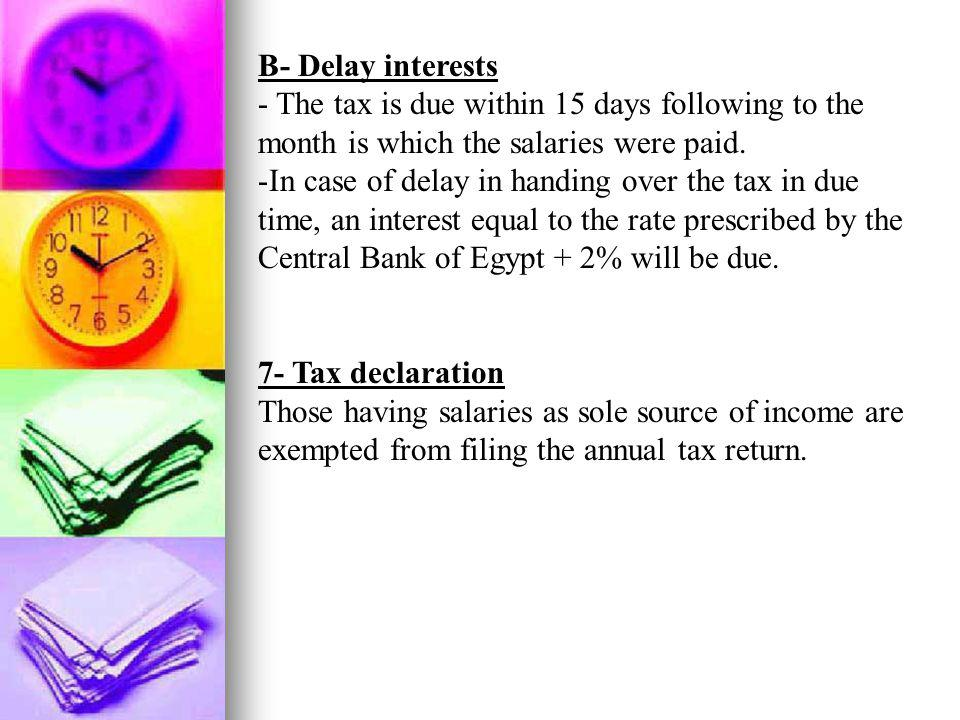 B- Delay interests - The tax is due within 15 days following to the month is which the salaries were paid.