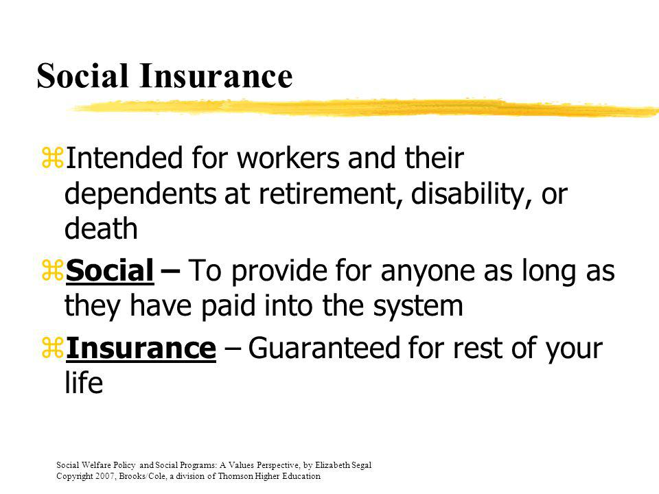 Social Insurance Intended for workers and their dependents at retirement, disability, or death.