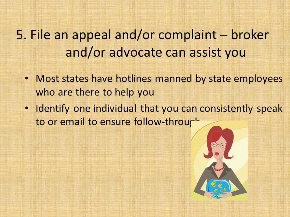5. File an appeal and/or complaint – broker and/or advocate can assist you